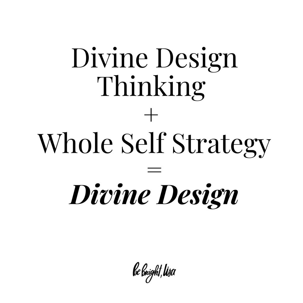 Divine Design thinking + Wholistic self strategy